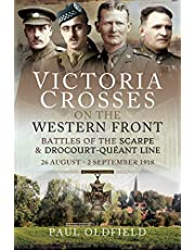 Victoria Crosses on the Western Front - Battles of the Scarpe 1918 and Drocourt-Queant Line: 26 August - 2 September 191: 26 August - 2 September 1918