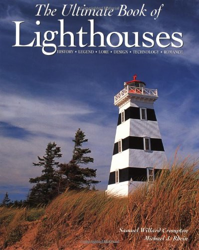 The Ultimate Book Of Lighthouses   History  Legend  Lore  Design  Technology  Romance