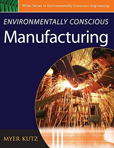 Environmentally Conscious Manufacturing (Environmentally Conscious Engineering, Myer Kutz Series)