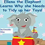 Ellena the Elephant Learns Why She Needs to Tidy Up Her Toys!: The Safari Children's Books on Good Behavior | Cressida Elias
