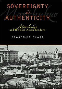 Book Sovereignty and Authenticity: Manchukuo and the East Asian Modern (State & Society in East Asia)