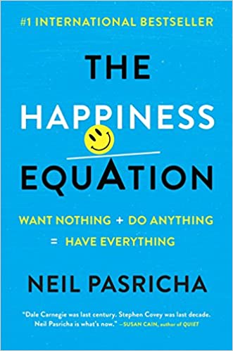 The Happiness Equation: Want Nothing + Do Anything = Have ...