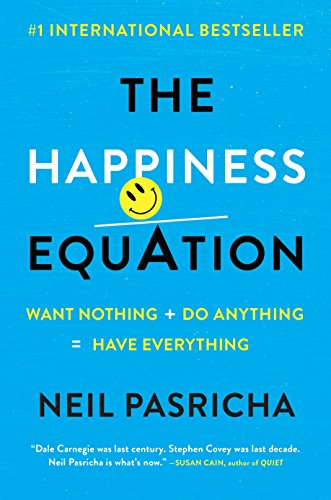 The Happiness Equation: Want Nothing + Do Anything = Have Everything Hardcover – Illustrated, 30 May 2016