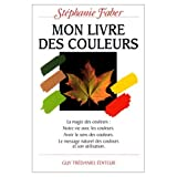 Mon livre des couleurs : Le message naturel des couleurs et son utilisation