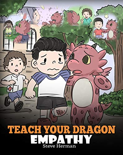 (Teach Your Dragon Empathy: Help Your Dragon Understand Empathy. A Cute Children Story To Teach Kids Empathy, Compassion and Kindness. (My Dragon Books Book 24))