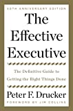 Effective Executive: The Definitive Guide to Getting the Right Things Done