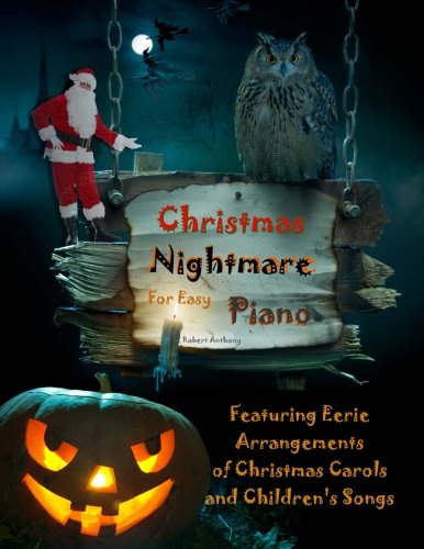Easy Halloween Songs On Piano (Christmas Nightmare for Easy Piano: Eerie Arrangements of Christmas Carols and Children's)
