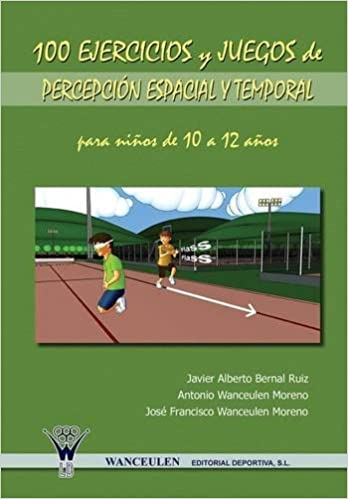 100 Ejercicios Y Juegos De Percepción Espacial Y Temporal Para Niños De 10 A 12 Años: Amazon.es: Javier Alberto Bernal Ruiz, Antonio Wanceulen Moreno, ...