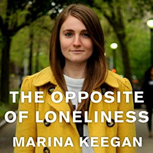 com the opposite of loneliness essays and stories  com the opposite of loneliness essays and stories audible audio edition marina keegan emily woo zeller tantor audio books