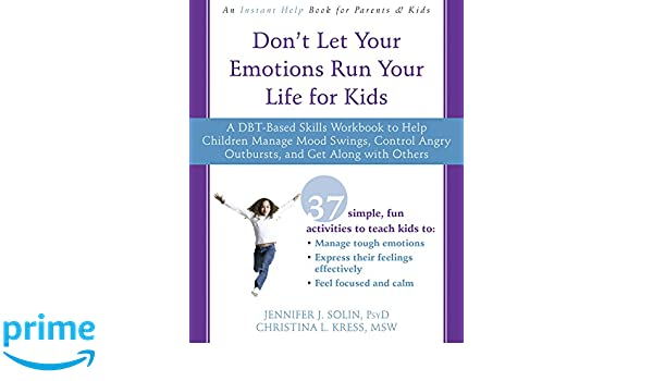 Don't Let Your Emotions Run Your Life for Kids: A DBT-Based Skills ...