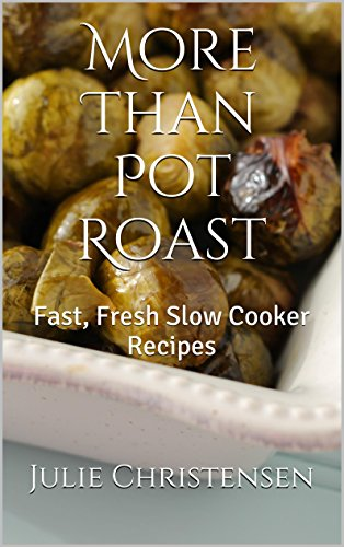 More Than Pot Roast: Fast, Fresh Slow Cooker Recipes (Slow Cooker Sensations Book 1) by [Christensen, Julie]