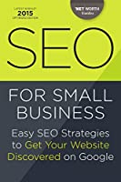 SEO for Small Business: Easy SEO Strategies to Get Your Website Discovered on Google Front Cover