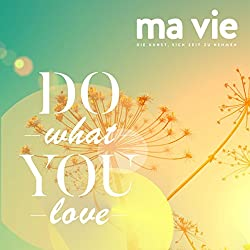 Leidenschaftlich leben: Do what you love
