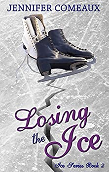Losing the Ice (Ice Series Book 2) by [Comeaux, Jennifer]