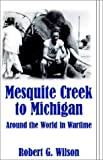 Mesquite Creek to Michigan, Robert G. Wilson, 1401041051