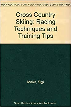 Cross Country Skiing: Racing Techniques and Training Tips