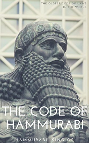 The Code of Hammurabi: The Oldest Code of Laws in the World, Promulgated by Hammurabi (Eye For An Eye Hammurabi Code Of Laws)