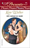 His Miracle Baby, Kate Walker, 0373122322