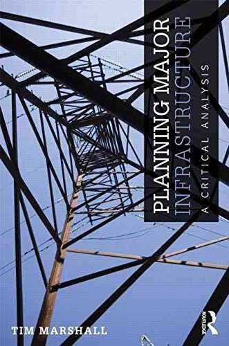 [(Planning Major Infrastructure : A Critical Analysis)] [By (author) Tim Marshall] published on (August, 2012)