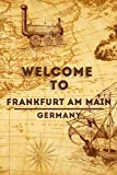 Welcome To Frankfurt am Main - Germany: Lined Travel Journal, 120 Pages, 6x9, Soft Cover, Matte Finish, Funny Travel Notebook, perfect gift for your Trip to Frankfurt am Main