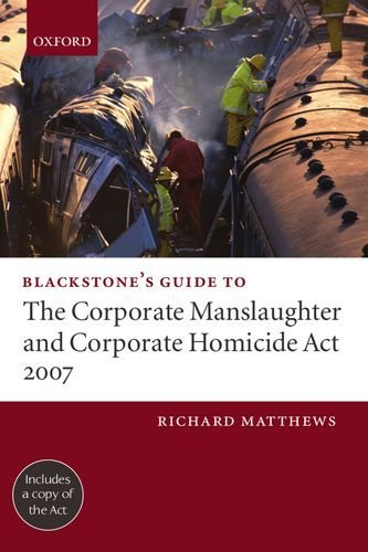 Blackstone's Guide to the Corporate Manslaughter and Corporate Homicide Act 2007 by Richard Matthews (2008-04-15)