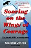 img - for Soaring on the Wings of Courage: The Art of Self Encouragement (2nd Edition) book / textbook / text book
