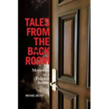 Tales from the Back Room: Memories of a Political Insider by Michael Decter (2010-10-06)