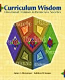 Curriculum Wisdom, James G. Henderson and Kathleen R. Kesson, 0131118196