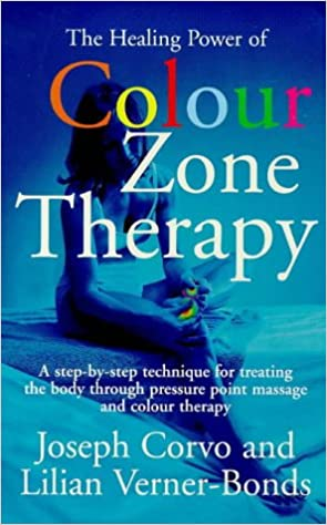 Healing Power Colour-Zone Ther: A Step-by-step Technique for Treating the Body Through Pressure Point Massage and Colour Therapy