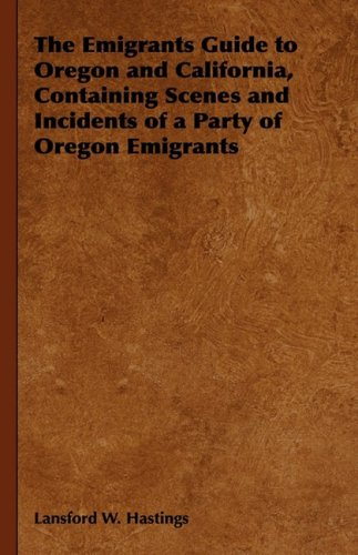 The Emigrants Guide to Oregon and California, Containing Scenes and Incidents of a Party of Oregon Emigrants PDF