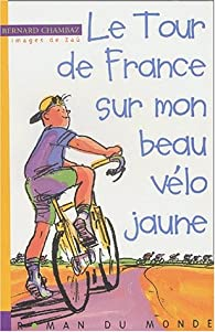 Le Tour de France sur mon beau vélo jaune par Bernard Chambaz