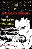 Thor is The Galaxy Sentinel in The Last Warlord by Brideau, Gary published by iUniverse, Inc. (2007) [Paperback]