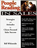 People Reading in Sales : Strategies and Attitudes for Client-Focused Sales Success, Whiteside, Bill, 0970390718