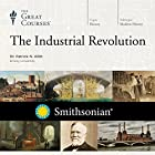 The Industrial Revolution Lecture by The Great Courses Narrated by Professor Patrick N. Allitt Ph.D. University of California Berkeley