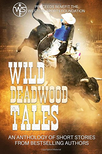 Wild Deadwood Tales: Proceeds Benefit The Western Sports Foundation