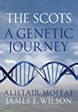 The Scots : A Genetic Journey, Moffat, Alistair and Wilson, James F., 1841589411