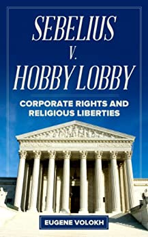 Sebelius V Hobby Lobby Corporate Rights And Religious Liberties