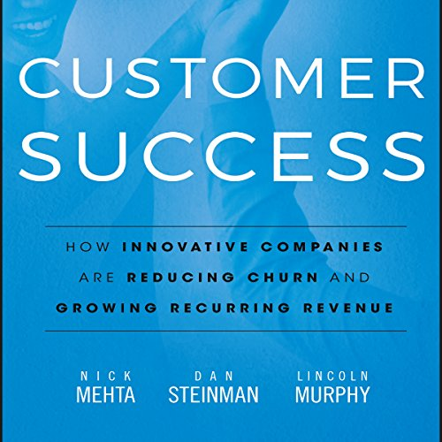 Customer Success: How Innovative Companies Are Reducing Churn and Growing Recurring Revenue by Gildan Media