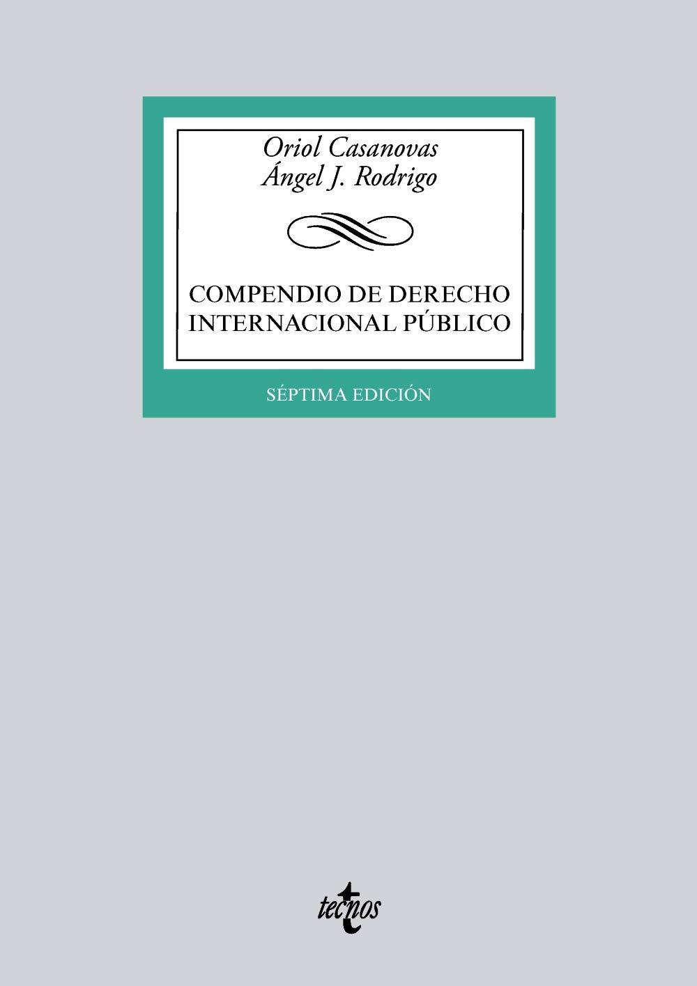 Compendio de Derecho Internacional Público (Derecho - Biblioteca Universitaria De Editorial Tecnos) Tapa blanda – 13 sep 2018 Oriol Casanovas Ángel J. Rodrigo 8430974792 Public international law
