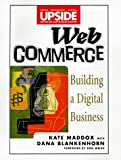 Web Commerce: Building a Digital Business (Upside), Kate Maddox, 0471292826