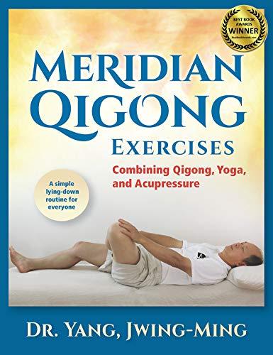 Meridian Qigong Exercises: Combining Qigong, Yoga, & Acupressure (Qi Gong For Upper Back And Neck Pain)