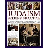 Judaism: Belief and Practice: An Introduction To The Jewish Religion, Faith And Traditions, Including 300 Paintings And Photographs