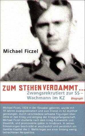 Zum stehen verdammt...: Zwangsrekrutiert zum SS - Wachmann im KZ