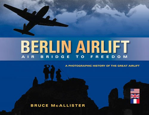 (Berlin Airlift: Air Bridge to Freedom: A Photographic History of the Great Airlift )