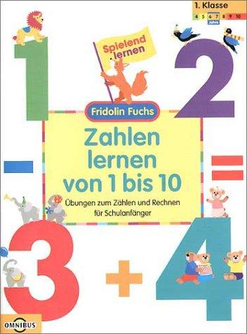 Zahlen lernen von 1 bis 10 - Übungen zum Zählen und Rechnen für Schulanfänger: Spielend Lernen - Fridolin Fuchs