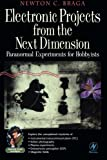 Electronic Projects from the Next Dimension: Paranormal Experiments for Hobbyists (Electronic Circuit Investigator)
