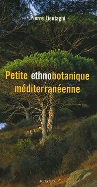 Petite ethnobotanique méditerranéenne par Pierre Lieutaghi