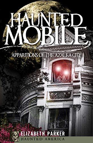 Haunted Mobile: Apparitions of the Azalea City (Haunted America) -
