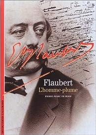 Flaubert : L'Homme-plume par Pierre-Marc de Biasi
