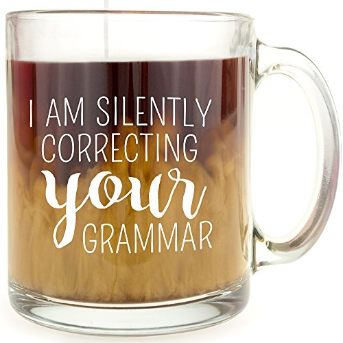 I Am Silently Correcting Your Grammar - Glass Coffee Mug - Makes a Great Gift for Teachers!